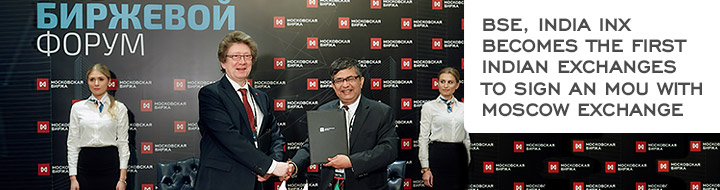 BSE, India INX becomes the first Indian exchanges to sign an MoU with Moscow Exchange